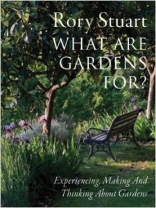 Rory Stuart book WHAT ARE GARDENS FOR?